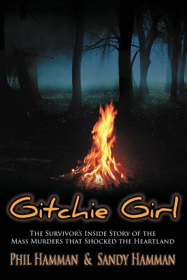 Gitchie Girl: The Survivor's Inside Story of the Mass Murders that Shocked the Heartland - Hamman, Phil, and Hamman, Sandy