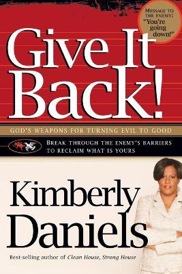 Give It Back!: God's Weapons for Turning Evil to Good - Daniels, Kimberly