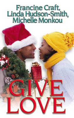 Give Love: Kisses and Mistletoe\Fantasy Fulfilled\Someone to Love - Craft, Francine, and Hudson-Smith, Linda, and Monkou, Michelle