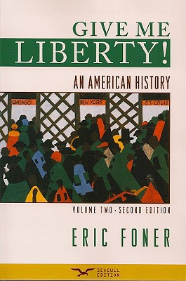 Give Me Liberty! Volume Two: An American History - Foner, Eric