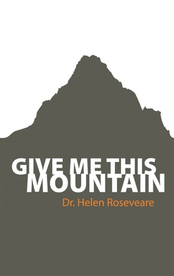 Give Me This Mountain - Roseveare, Helen