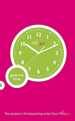 Give Me Time. the Mind Gym - Pbk