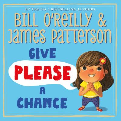 Give Please a Chance - Patterson, James, and O'Reilly, Bill