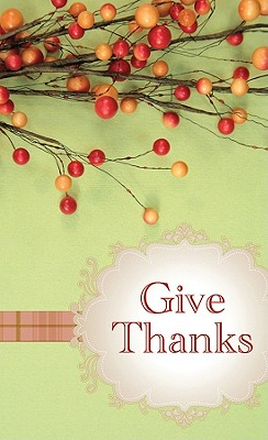 Give Thanks: Powerful Prayers for Everyday Blessings - Barbour Publishing, Inc, and Compiled by Barbour Staff