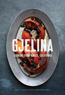 Gjelina: Cooking from Venice, California (California Cooking, Restaurant Cookbooks, Cal-Med Cookbook) - Lett, Travis, and Graydon, Michael (Photographer), and Herriott, Nikole (Photographer)