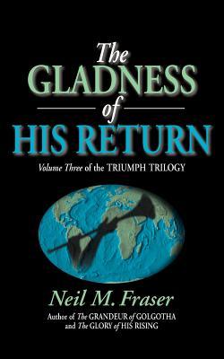 Gladness of His Return - Fraser, Neil M