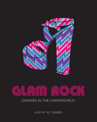 Glam Rock: Dandies in the Underworld - Turner, Alwyn W