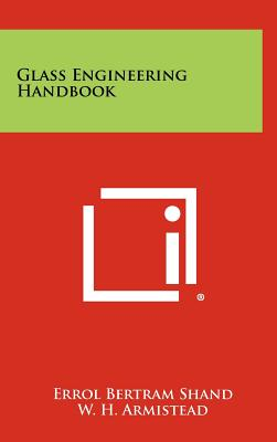 Glass Engineering Handbook - Shand, Errol Bertram, and Armistead, W H (Foreword by)