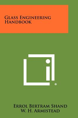 Glass Engineering Handbook - Shand, Errol Bertram, and Armistead, W H (Foreword by)