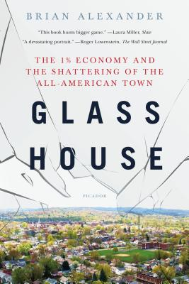 Glass House: The 1% Economy and the Shattering of the All-American Town - Alexander, Brian