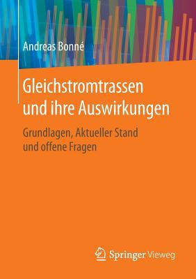 Gleichstromtrassen Und Ihre Auswirkungen: Grundlagen, Aktueller Stand Und Offene Fragen - Bonne, Andreas
