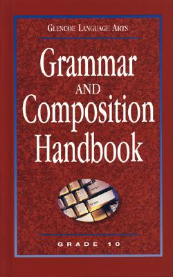 Glencoe Language Arts, Grade 10, Grammar and Composition Handbook - McGraw-Hill, and McGraw-Hill/Glencoe (Creator)