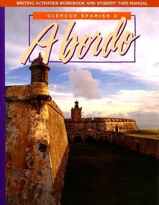 Glencoe Spanish 2 a Bordo Writing Activities Workbook and Student Tape Manual - Woodford, Protase E, and Schmitt, Conrad J, Ph.D.