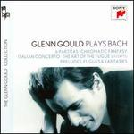 Glenn Gould Plays Bach: 6 Partitas; Chromatic Fantasy; Italian Concerto; Etc.