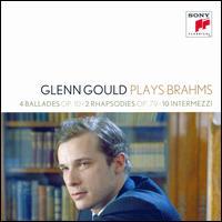 Glenn Gould Plays Brahms: 4 Ballades, Op. 10; 2 Rhapsodies, Op. 79; 10 Intermezzi - Glenn Gould (piano)