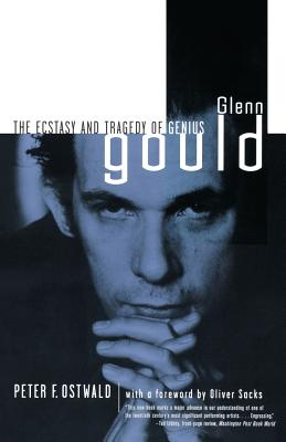 Glenn Gould: The Ecstasy and Tragedy of Genius - Ostwald, Peter F (Introduction by), and Ostwald, Lise DesChamps (Foreword by)