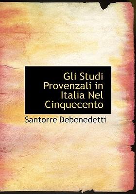 Gli Studi Provenzali in Italia Nel Cinquecento - DeBenedetti, Santorre