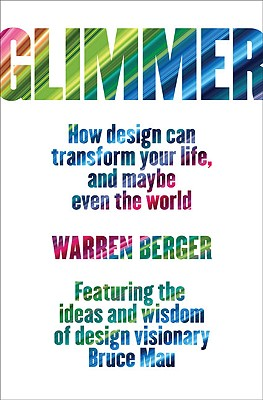 Glimmer: How Design Can Transform Your Life, and Maybe Even the World - Berger, Warren