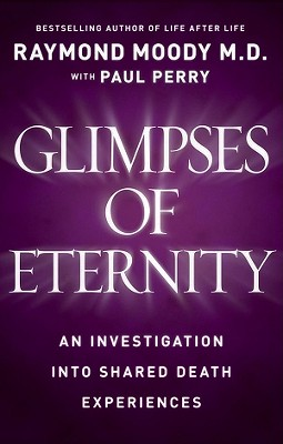 Glimpses of Eternity: Sharing a Loved One's Passage from This Life to the Next - Moody, Raymond A, Dr., Jr., M.D., and Perry, Paul