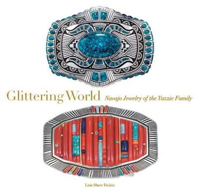 Glittering World: Navajo Jewelry of the Yazzie Family - Dubin, Lois Sherr (Editor)
