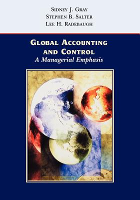 Global Accounting and Control: A Managerial Emphasis - Gray, Sidney J, Professor, and Salter, Stephen B