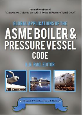 Global Applications of the Asme Boiler & Pressure Vessel Code - Rao, K R