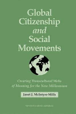 Global Citizenship and Social Movements: Creating Transcultural Webs of Meaning for the New Millennium - McIntyre-Mills, Janet J