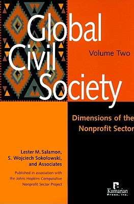 Global Civil Society, Volume Two: Dimensions of the Nonprofit Sector - Salamon, Lester M (Editor), and Sokolowski, S Wojciech (Editor), and Associates