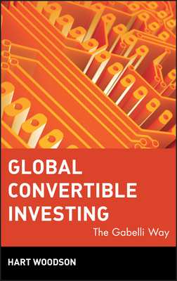 Global Convertible Investing: The Gabelli Way - Woodson, Hart