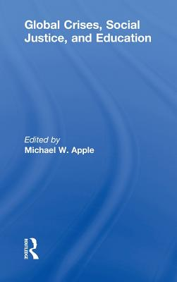 Global Crises, Social Justice, and Education - Apple, Michael W (Editor)