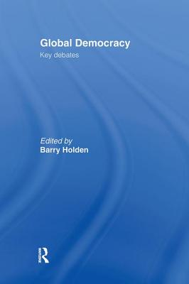Global Democracy: Key Debates - Holden, Barry (Editor)