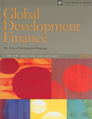 Global Development Finance 2008: The Role of International Banking - World Bank Group