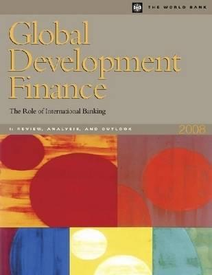 Global Development Finance 2008: The Role of International Banking - World Bank