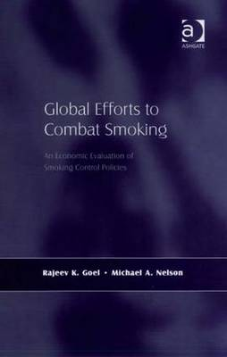 Global Efforts to Combat Smoking: An Economic Evaluation of Smoking Control Policies - Goel, Rajeev K