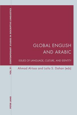 Global English and Arabic: Issues of Language, Culture, and Identity - Al-Issa, Ahmad (Editor), and Dahan, Laila S (Editor)