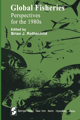 Global Fisheries: Perspectives for the 1980s - Rothschild, B J (Editor)