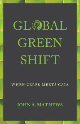 Global Green Shift: When Ceres Meets Gaia - Mathews, John A.