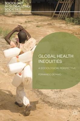 Global Health Inequities: A Sociological Perspective - De Maio, Fernando