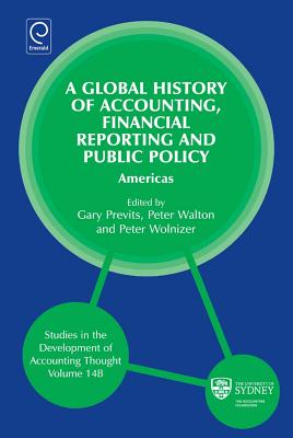 Global History of Accounting, Financial Reporting and Public Policy: Americas - Walton, Peter, Professor (Editor), and Wolnizer, Peter (Editor), and Previts, Gary J (Editor)