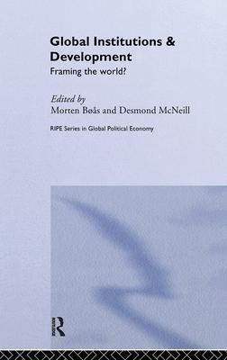Global Institutions and Development: Framing the World? - Boas, Morten