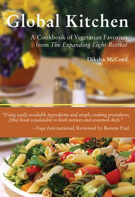 Global Kitchen: A Cookbook of Vegetarian Favorites from the Expanding Light Retreat - McCord, Blanche Agassy, and McCord, Diksha
