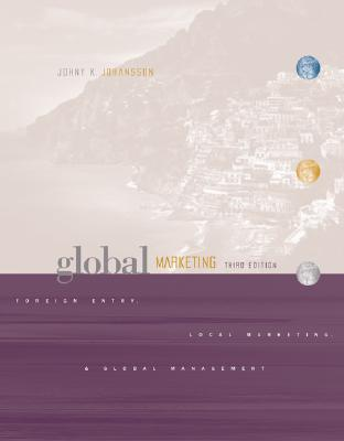 Global Marketing: Foreign Entry, Local Marketing, and Global Management - Johansson, Johny K