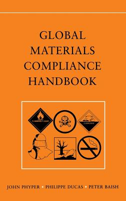 Global Materials Compliance Handbook - Phyper, John, and Ducas, Philippe, and Baish, Peter J