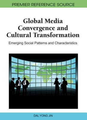 Global Media Convergence and Cultural Transformation: Emerging Social Patterns and Characteristics - Jin, Dal Yong (Editor)