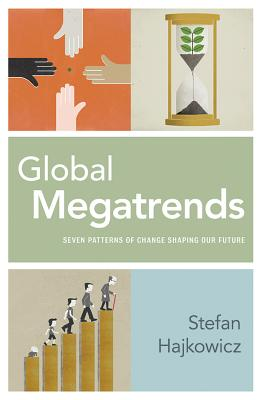 Global Megatrends: Seven Patterns of Change Shaping Our Future - Hajkowicz, Stefan