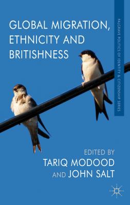 Global Migration, Ethnicity and Britishness - Modood, Tariq (Editor), and Salt, John (Editor)