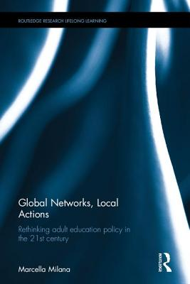 Global Networks, Local Actions: Rethinking adult education policy in the 21st century - Milana, Marcella