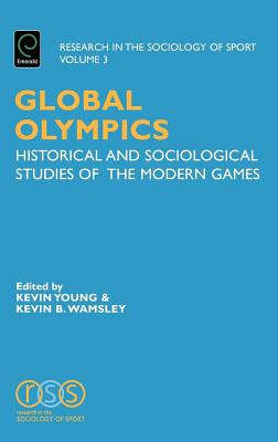 Global Olympics: Historical and Sociological Studies of the Modern Games - Wamsley, Kevin B (Editor), and Young, Kevin (Editor)
