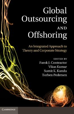 Global Outsourcing and Offshoring: An Integrated Approach to Theory and Corporate Strategy - Contractor, Farok J. (Editor), and Kumar, Vikas (Editor), and Kundu, Sumit K. (Editor)