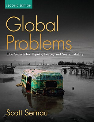 Global Problems: The Search for Equity, Peace, and Sustainability - Sernau, Scott R, Prof.